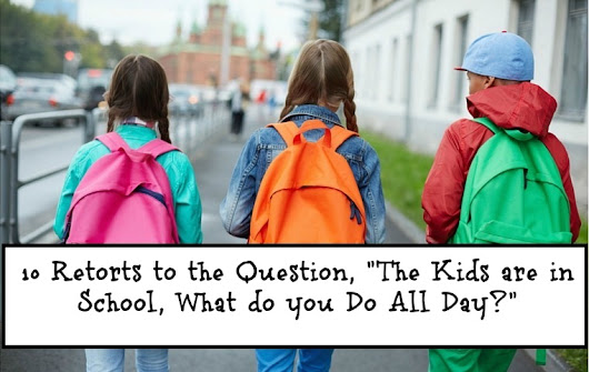 "Preschool Activity Ideas | Toddler Activity Ideas | Mommy With Selective Memory: 10 Retorts to the Question, ""The Kids are in School all Day, What do you do all Day?"""