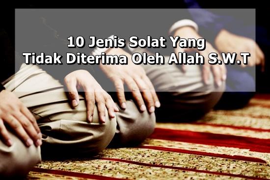 10 Jenis Solat Yang Tidak Diterima Oleh Allah S.W.T