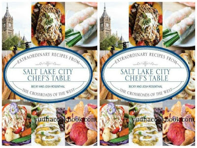 SALT LAKE CITY CHEF'S TABLE : Extraordinary Recipes from The Crossroads of the West