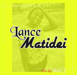 [MUSIC] Lance - Matidei    MP3 DOWNLOAD