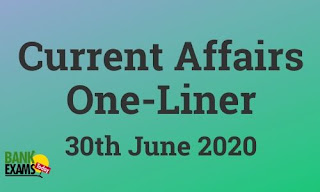 Current Affairs One-Liner: 30th June 2020