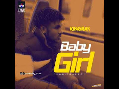 DOWNLOAD MP3: King Ray – Baby Girl | @iamking_ray1