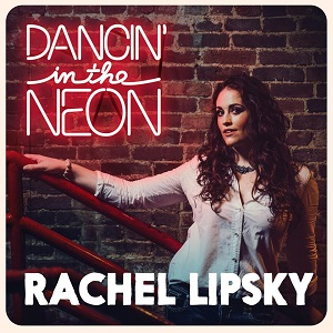 country routes news #0: Rachel Lipsky Album Art Dancin' in the Neon 26May2017aa