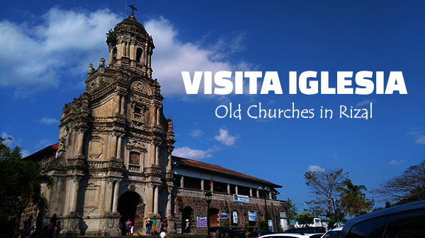 Visita Iglesia | Old Churches in Rizal Province