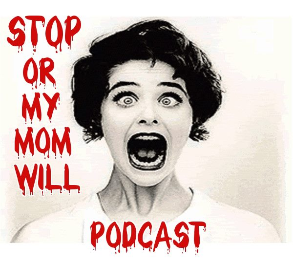 Stop Or My Mom Will Podcast Archive