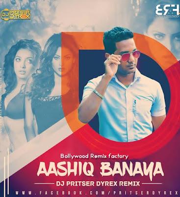 Aashiq Banaya (Remix) Dj PritserDyrex
