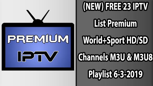 (NEW) FREE 23 IPTV List Premium World+Sport HD/SD Channels M3U & M3U8 Playlist 6-3-2019