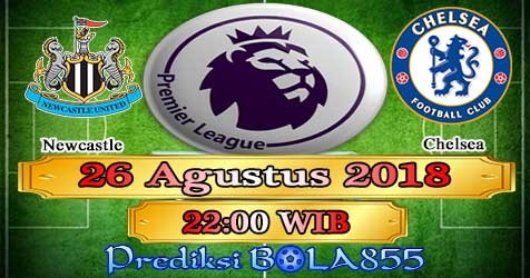 Prediksi Bola855 Newcastle vs Chelsea 26 Agustus 2018