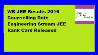 WB JEE Results 2016 Counselling Date Engineering Stream JEE Rank Card Released