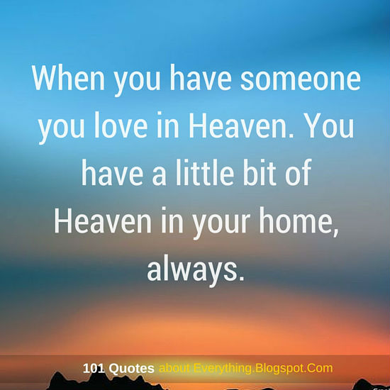 When You Have Someone You Love In Heaven You Have A Little Bit Of