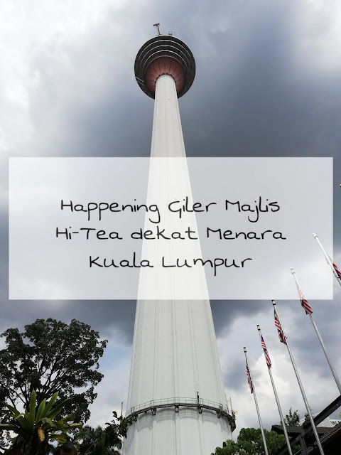 Happening Giler Hi-Tea dekat Atmosphere 360 Revolving Restaurant , Menara Kuala Lumpur