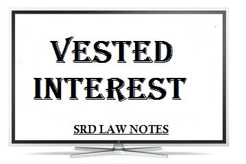 Vested Interest - SRD Law Notes