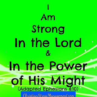 I am strong in the Lord and in the power of His might Ephesians 6:10
