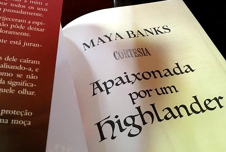 Resenha Apaixonada Por Um Highlander, Apaixonada Por Um Highlander - Maya Banks