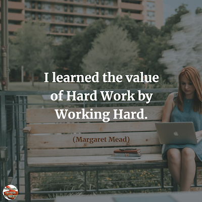 "Famous Quotes About Success And Hard Work: ""I learned the value of hard work by working hard."" - Margaret Mead"