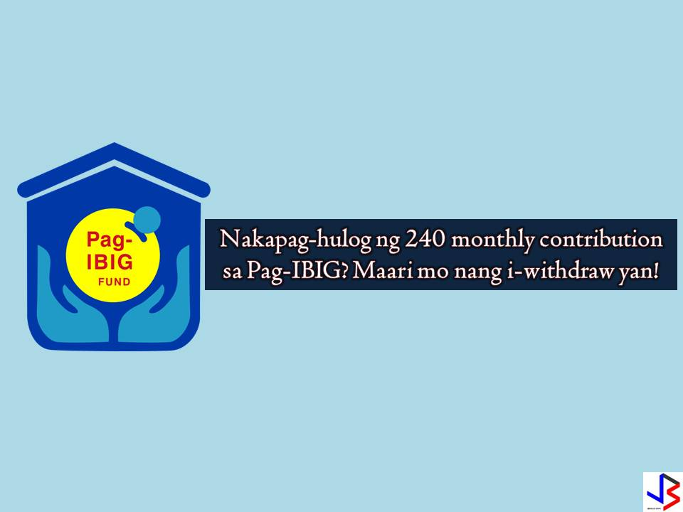 Pag-IBIG Fund guarantees the refund of member's total accumulated savings (TAV), which consists of the member's accumulated contributions, the employer counterpart contributions, if any, and the dividend earnings credited to the member's account upon occurrence of any of the following grounds for withdrawal:  1. Membership maturity. The member must have remitted at least 240 monthly membership contributions with the Fund. For Pag-IBIG Overseas Program (POP) members, membership with the Fund shall be at the end of five (5), ten (10), fifteen (15), or twenty (20) years depending on the option of the member upon membership registration.  2. Retirement. The member shall be compulsorily retired upon reaching age 65. He may however, opt to retire upon the occurrence of any of the following: a) Actual retirement from the SSS, the GSIS or a separate employer provident/retirement plan, provided the member has at least reached age 45. b) Upon reaching age 60. 3. Permanent and Total Disability or Insanity. The following disabilities shall be deemed total and permanent: a) Temporary total disability lasting continuously for more than 120 days; b) Complete loss of sight of both eyes; c) Loss of two limbs at or over the ankle or wrist; d) Permanent complete paralysis of two limbs; e) Brain injury resulting in incurable imbecility or insanity; and f) Such other cases which are adjudged to be total and permanent disability by a duly licensed physician and approved by the Board of Trustees. 4. Separation from the service due to health reason  5. Permanent departure from the country  6. Death. In case of death, the Fund benefits shall be divided among the member's legal heirs in accordance with the New Civil Code as amended by the New Family Code.