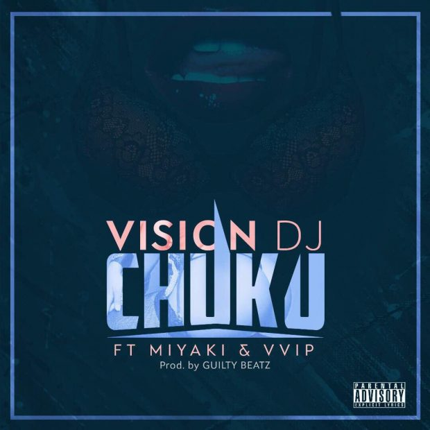 Vision DJ – Chuku ft VVIP & Miyaki (Prod. Guilty Beatz)