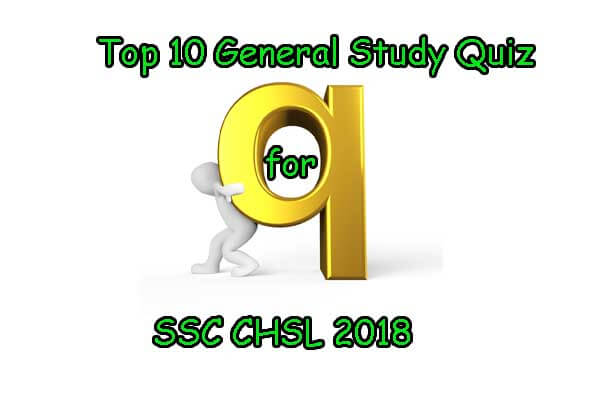 Top 10 General Study Quiz for SSC CHSL 2018