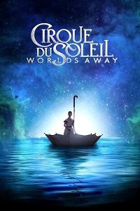 Watch Cirque du Soleil: Worlds Away Online Free in HD