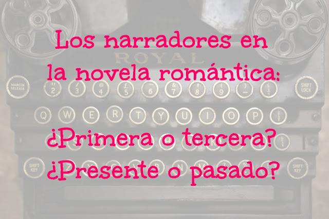Los narradores en la novela romántica: ¿primera o tercera persona? ¿Presente o pasado?