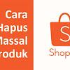 Cara Menghapus Produk di Shopee Secara Massal