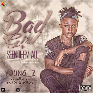 Music: Young Z – Bad Girl + Seen Them All | @IamYoungZ224