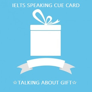 IELTS Cue Card - Describing the Best Gift or Present You Ever Received
