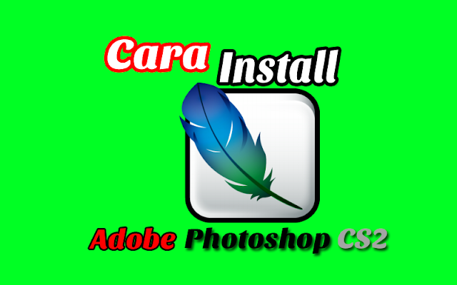 Cara Instalasi dan Registrasi Adobe Photoshop CS2