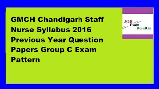 GMCH Chandigarh Staff Nurse Syllabus 2016 Previous Year Question Papers Group C Exam Pattern