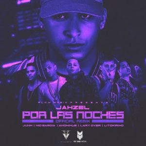 Jahzel Ft. Juhn, Nio Garcia, Anonimus, Lary Over & Lito Kirino – Por Las Noches (Official Remix)