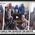 Shocking Video of Nigerians, Others Being Sold As 'Slaves' In Libya
