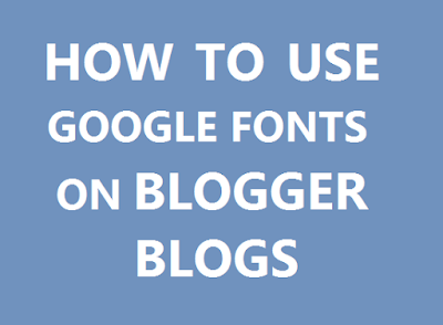 how to use custom google web fonts in blogger
