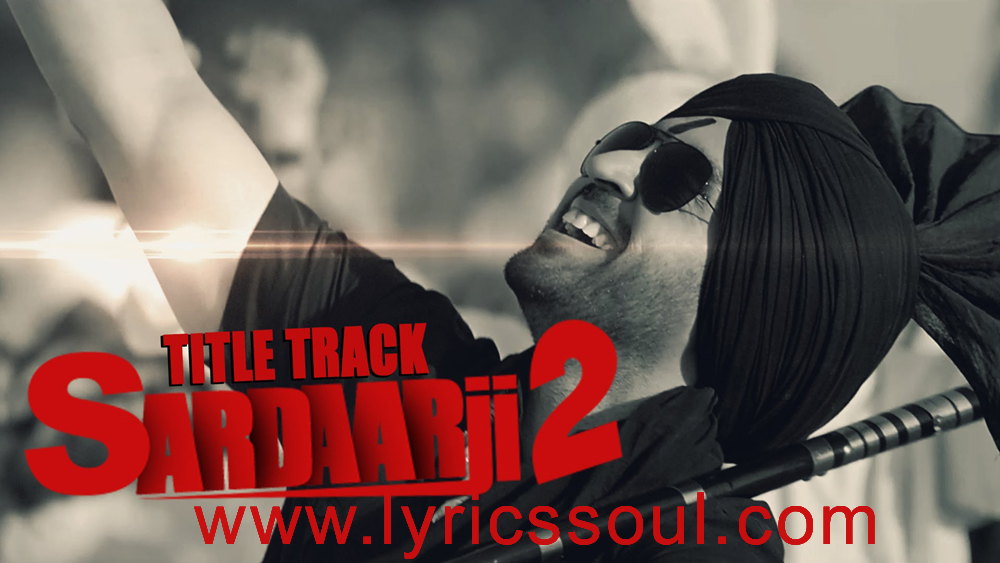 The Sardaarji 2 lyrics from 'Sardaarji 2', The song has been sung by Diljit Dosanjh, , . featuring , , , . The music has been composed by Jatinder Shah, , . The lyrics of Sardaarji 2 has been penned by Ranbir Singh