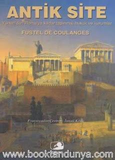 Fustel de Coulanges - Antik Site - Yunan'dan Roma'ya Kadar Tapınma, Hukuk ve Kurumlar