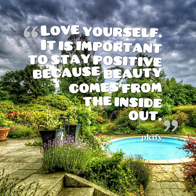 Love Yourself It Is Important to Stay Positive Because Beauty Comes from the Inside Out  Positive Quotes