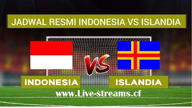 Gratis nonton Live streaming Indonesia Vs Islandia hari ini