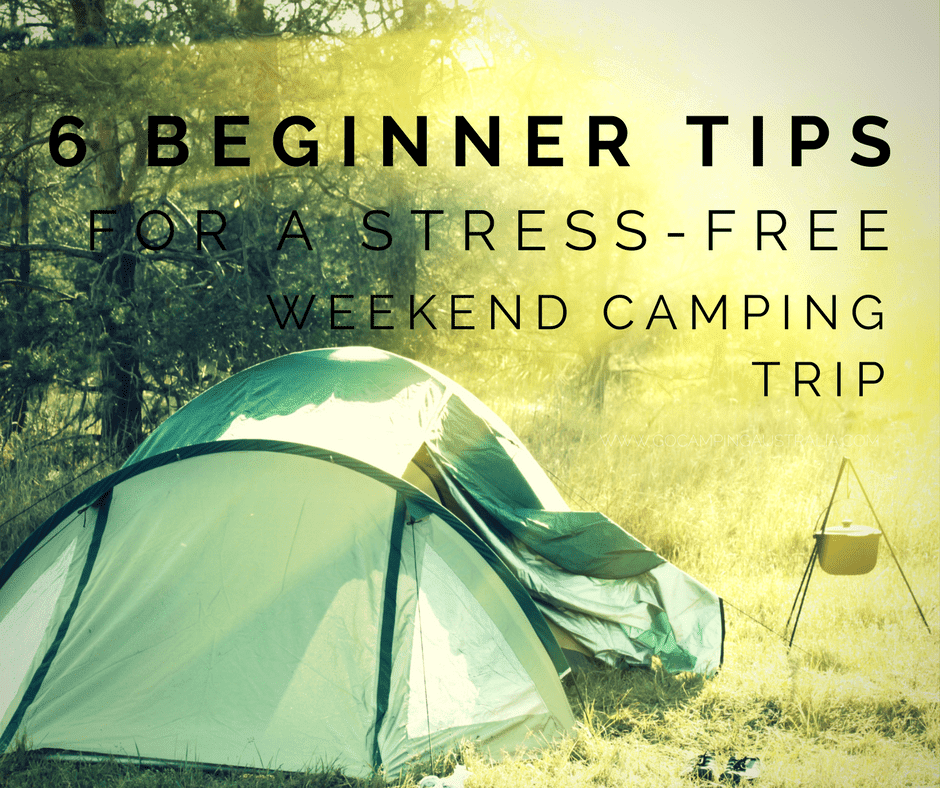 6 Beginner Tips for a Stress Free Weekend Camping Trip ...