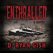 "Beacon Publishing Group Releases ""Enthralled"" Written By Author D. Ryan Gish"