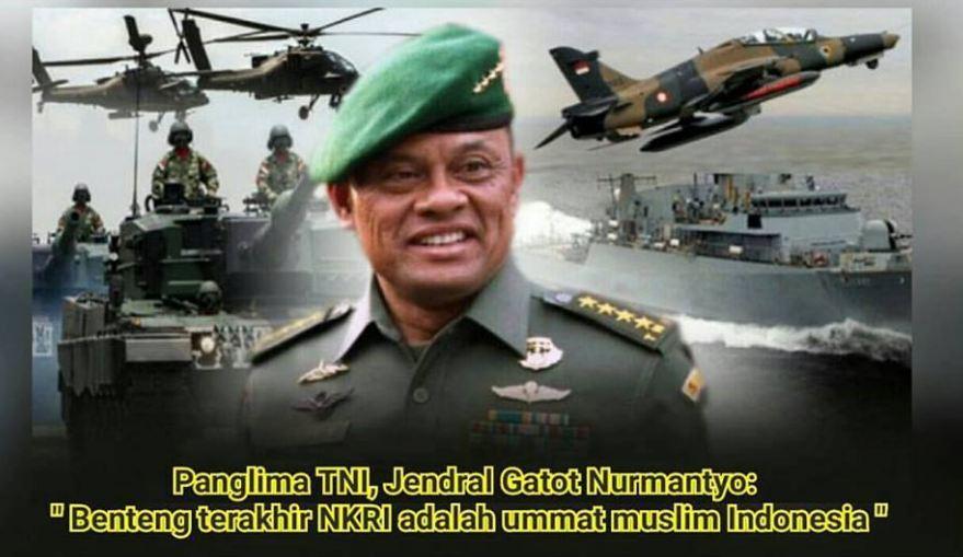 "Panglima TNI Gatot Nurmantyo: ""Benteng Terakhir NKRI Adalah Umat Muslim Indonesia"" - BERITA"