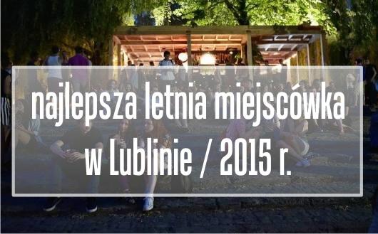 Najlepsza Letnia Miejscówka w Lublinie wybrana - Dawid Furmanek - blog blogger mEATing warsztaty i pokazy kulinarne w Polsce