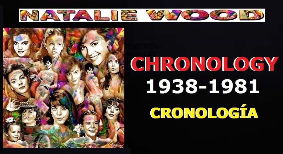 NATALIE WOOD: CHRONOLOGY-CRONOLOGÍA