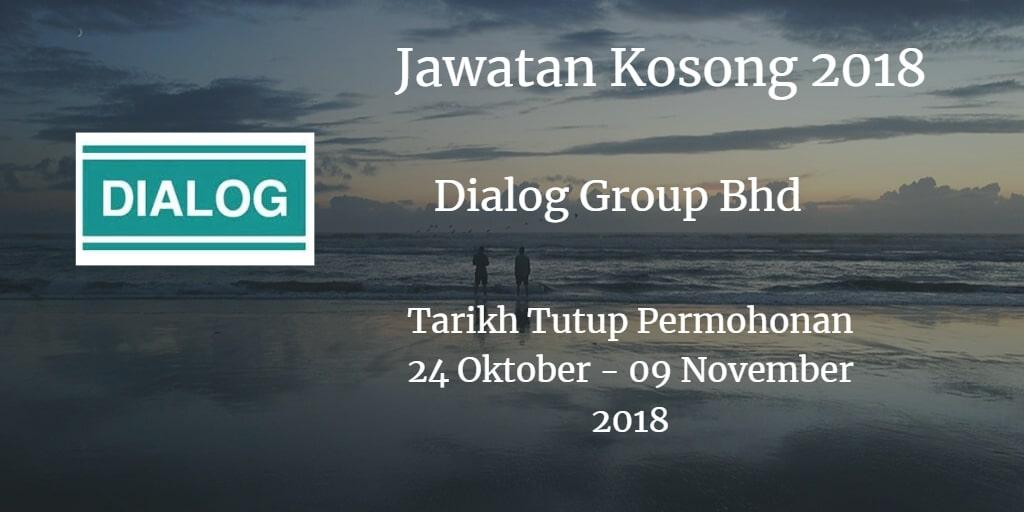 Jawatan Kosong Dialog Group Bhd 24 Oktober - 09 November 2018