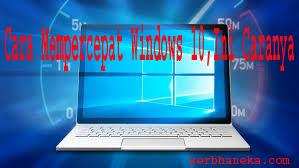 Cara Mempercepat Windows 10,Ini Caranya 1