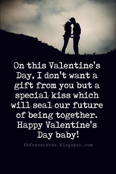 Happy Valentines Day Messages, On this Valentine's Day, I don't want a gift from you but a special kiss which will seal our future of being together. Happy Valentine's Day baby!