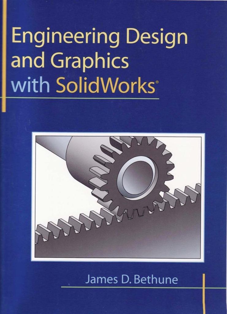 Ingeniería de Diseño y artes gráficas con SolidWorks – James D. Bethune