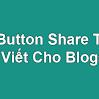 Tạo Button Share Trong Bài Viết Cho Blogspot