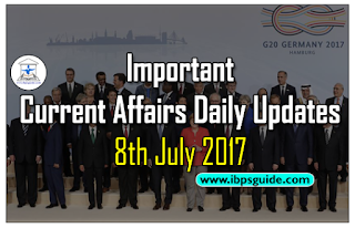 Important Current Affairs Daily Updates 8th July 2017