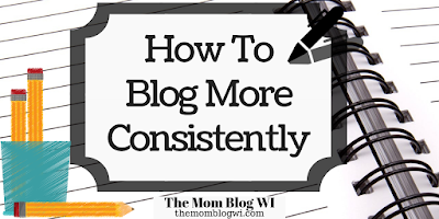 Tips & Tricks | 15+ Ways To Blog More Consistently | Parent Edition | The Mom Blog WI | #Blogging #Parenting #Writing #MomLife #Blogger #MomBlogger