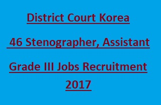 District Court Korea Stenographer, Assistant Grade III Recruitment 2017