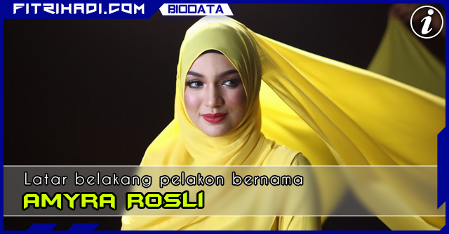 Biodata Latar Belakang Pelakon Amyra Rosli